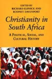 Elphick, Richard: Christianity in South Africa: A Political, Social, and Cultural History