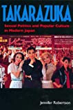 Robertson, Jennifer Ellen: Takarazuka: Sexual Politics and Popular Culture in Modern Japan