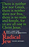 Boyarin, Daniel: A Radical Jew: Paul and the Politics of Identity