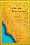 Bright, William: California Place Names: The Origin and Etymology of Current Geographical Names