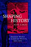 Te Brake, Wayne Philip: Shaping History: Ordinary People in European Politics 1500-1700