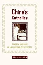 China's Catholics: Tragedy and Hope in an…