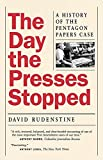 Rudenstine, David: The Day the Presses Stopped: A History of the Pentagon Papers Case