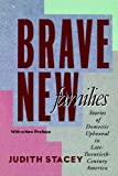 Stacey, Judith: Brave New Families: Stories of Domestic Upheaval in Late Twentieth Century America