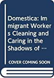 Hondagneu-Sotelo, Pierrette: Domestica: Immigrant Workers Cleaning and Caring in the Shadows of Affluence
