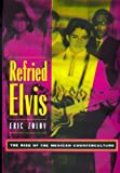 Zolov, Eric: Refried Elvis: The Rise of the Mexican Counterculture