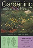 Lowry, Judith Larner: Gardening With a Wild Heart: Restoring California&#39;s Native Landscapes at Home