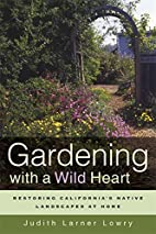 Gardening with a Wild Heart: Restoring…