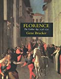 Brucker, Gene: Florence: The Golden Age 1138-1737