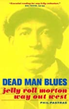 Dead Man Blues: Jelly Roll Morton Way Out…