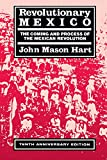 Hart, John Mason: Revolutionary Mexico: The Coming and Process of the Mexican Revolution