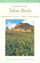 Plants of the Tahoe Basin: Flowering Plants,…