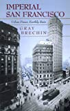 Brechin, Gray A.: Imperial San Francisco: Urban Power, Earthly Ruin