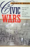 Ryan, Mary P.: Civic Wars: Democracy and Public Life in the American City During the Nineteenth Century