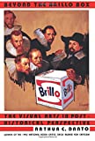 Danto, Arthur C.: Beyond the Brillo Box: The Visual Arts in Post-Historical Perspective