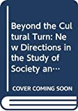 Biernacki, Richard: Beyond the Cultural Turn: New Directions in the Study of Society and Culture