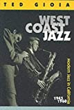 Gioia, Ted: West Coast Jazz: Modern Jazz in California 1945-1960