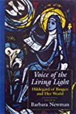 Newman, Barbara: Voice of the Living Light: Hildegard of Bingen and Her World