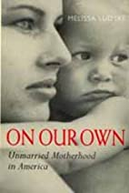 On Our Own: Unmarried Motherhood in America…