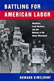 Kimeldorf, Howard: Battling for American Labor: Wobblies, Craft Workers, and the Making of the Union Movement