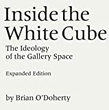 Brian O'Doherty: Inside the White Cube: The Ideology of the Gallery Space