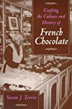 Terrio, Susan J.: Crafting the Culture and History of French Chocolate