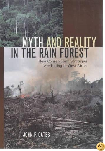 Myth and Reality in the Rain Forest: How Conservation Strategies Are Failing in West Africa