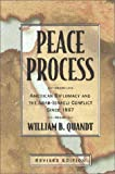 William B. Quandt: Peace Process: American Diplomacy and the Arab-Isræli Conflict since 1967, Revised Edition