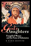 Griffith, R. Marie: God&#39;s Daughters: Evangelical Women and the Power of Submission