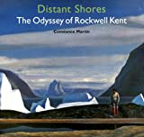 Kent, Rockwell: Distant Shores: The Odyssey of Rockwell Kent