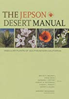 The Jepson Desert Manual: Vascular Plants of…
