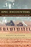 McAlister, Melani: Epic Encounters: Culture, Media, and U.S. Interests in the Middle East, 1945-2000