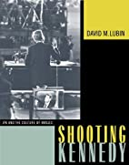 Shooting Kennedy: JFK and the Culture of…