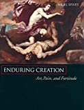 Spivey, Nigel Jonathan: Enduring Creation: Art, Pain, and Fortitude