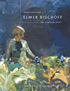 Elmer Bischoff: The Ethics of Paint by Susan…