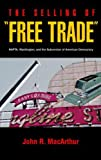 MacArthur, John R.: The Selling of Free Trade: Nafta, Washington, and the Subversion of American Democracy