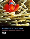 Spalding, Mark D.: World Atlas of Coral Reefs