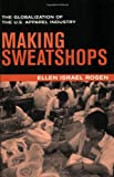 Rosen, Ellen Israel: Making Sweatshops: The Globalization of the U.S. Apparel Industry