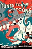 Goldmark, Daniel: Tunes for toons: Music And the Hollywood Cartoon