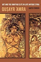 Qusayr 'Amra: Art and the Umayyad Elite in…