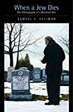 Heilman, Samuel C.: When a Jew Dies: The Ethnography of a Bereaved Son