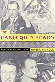 Nichols, Roger: The Harlequin Years: Music in Paris, 1917-1929