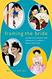 Adrian, Bonnie: Framing the Bride: Globalizing Beauty and Romance in Taiwan&#39;s Bridal Industry