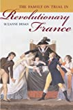 Desan, Suzanne: The Family on Trial in Revolutionary France