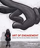 Selz, Peter: Art of Engagement: Visual Politics in California and Beyond