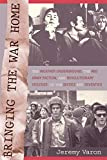 Varon, Jeremy: Bringing the War Home: The Weather Underground, the Red Army Faction, and the Revolutionary Violence in the Sixties Ans Seventies