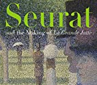 Seurat and the Making of La Grande Jatte by…