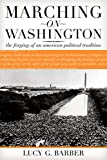 Barber, Lucy G.: Marching on Washington: The Forging of an American Political Tradition