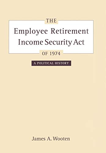the-employee-retirement-income-security-act-of-1974-a-political-history-california-milbank-books-on-health-and-the-public