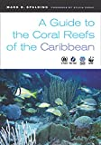 Spalding, Mark D.: A Guide to the Coral Reefs of the Caribbean
